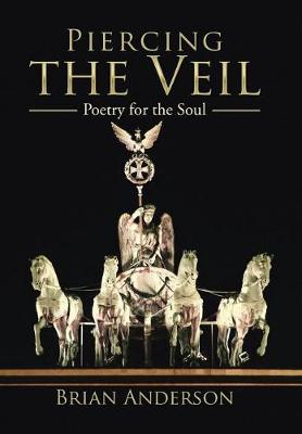Piercing the Veil: Poetry for the Soul (Hardback)