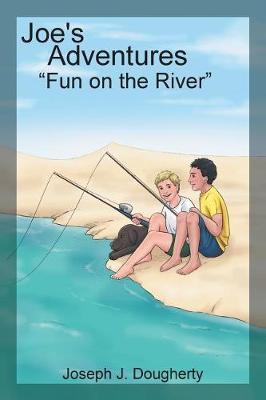 Joe's Adventures: Fun on the River (Paperback)