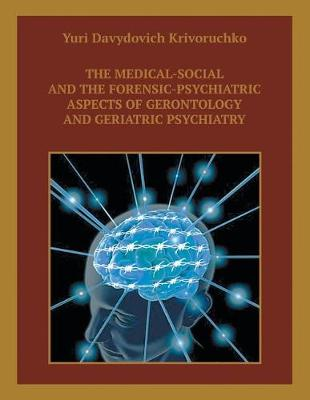 The Medical-Social and the Forensic-Psychiatric Aspects of Gerontology and Geriatric Psychiatry (Paperback)
