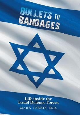 Bullets to Bandages: Life Inside the Israel Defense Forces (Hardback)