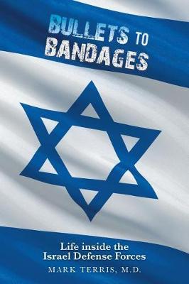 Bullets to Bandages: Life Inside the Israel Defense Forces (Paperback)