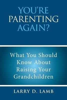 You're Parenting Again?: What You Should Know about Raising Your Grandchildren (Paperback)