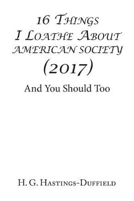 16 Things I Loathe about American Society (2017): And You Should Too (Paperback)