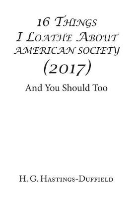 16 Things I Loathe about American Society (2017): And You Should Too (Hardback)
