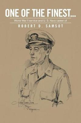 One of the Finest . . .: World War II Service and U.S. Navy Career of (Paperback)