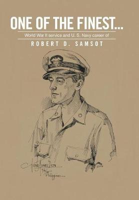 One of the Finest . . .: World War II Service and U.S. Navy Career of (Hardback)