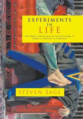 Experiments in Life: One Man's Transformation from Privilege to Pathetic, Penitent to Professor (Hardback)