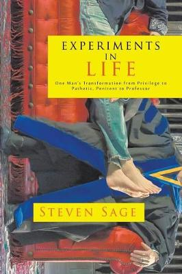Experiments in Life: One Man's Transformation from Privilege to Pathetic, Penitent to Professor (Paperback)