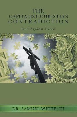 The Capitalist-Christian Contradiction: God Against Greed (Paperback)