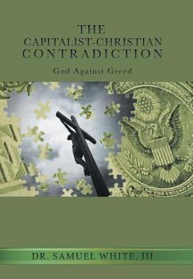 The Capitalist-Christian Contradiction: God Against Greed (Hardback)