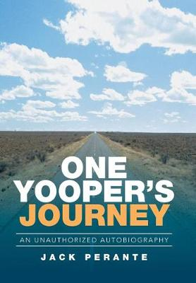 One Yooper's Journey: An Unauthorized Autobiography (Hardback)