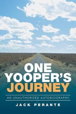 One Yooper's Journey: An Unauthorized Autobiography (Paperback)