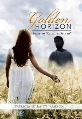 Golden Horizon: Sequel to Canadian Sunsets (Hardback)