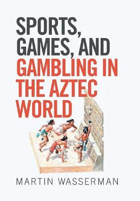 Sports, Games, and Gambling in the Aztec World (Hardback)