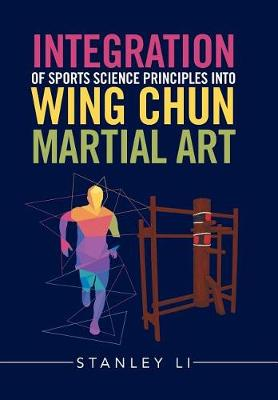 Integration of Sports Science Principles Into Wing Chun Martial Art (Hardback)
