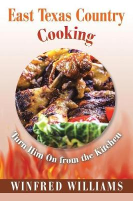 East Texas Country Cooking: Turn Him on from the Kitchen (Paperback)