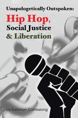 Unapologetically Outspoken: Hip-Hop, Social Justice and Liberation (Paperback)
