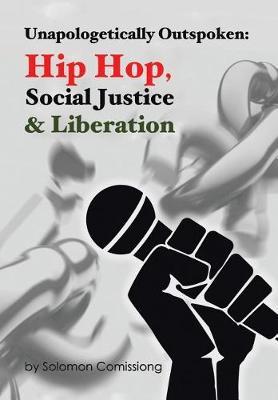 Unapologetically Outspoken: Hip-Hop, Social Justice and Liberation (Hardback)