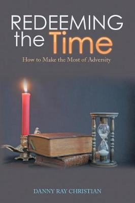 Redeeming the Time: How to Make the Most of Adversity (Paperback)