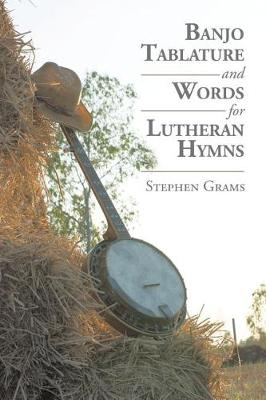 Banjo Tablature and Words for Lutheran Hymns (Paperback)