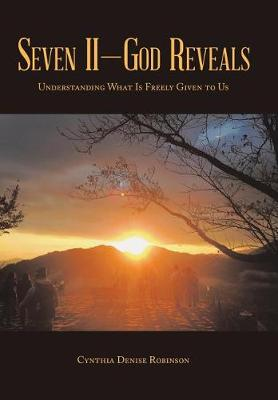 Seven II-God Reveals: Understanding What Is Freely Given to Us (Hardback)