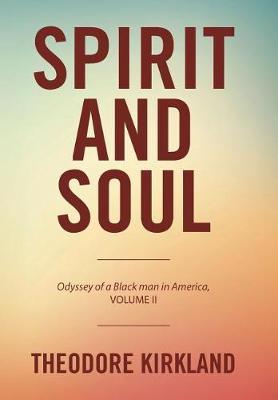 Spirit and Soul: Odyssey of a Black Man in America, Volume II (Hardback)