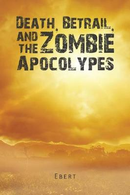 Death, Betrail, and the Zombie Apocolypes (Paperback)