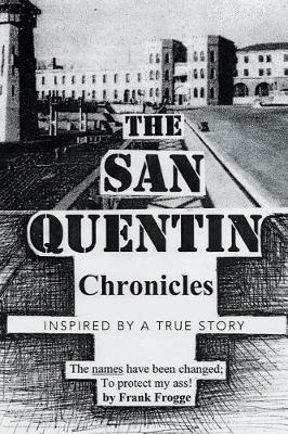 The San Quentin Chronicles: Inspired by a True Story (Paperback)