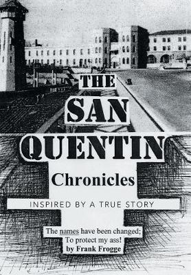 The San Quentin Chronicles: Inspired by a True Story (Hardback)