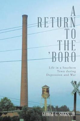 A Return to the 'boro: Life in a Southern Town During Depression and War (Paperback)