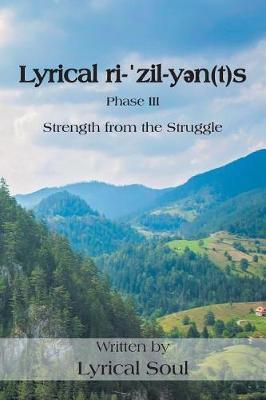 Lyrical Ri-ˈzil-Yən(t)S: Strength from the Struggle (Paperback)