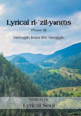 Lyrical Ri-ˈzil-Yən(t)S: Strength from the Struggle (Hardback)