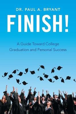Finish!: A Guide Toward College Graduation and Personal Success (Paperback)