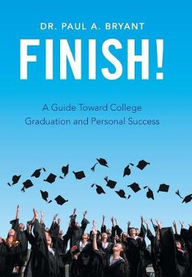 Finish!: A Guide Toward College Graduation and Personal Success (Hardback)