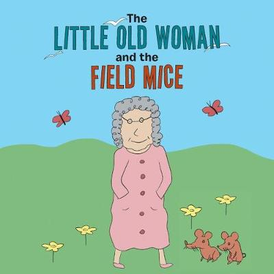 The Little Old Woman and the Field Mice (Paperback)