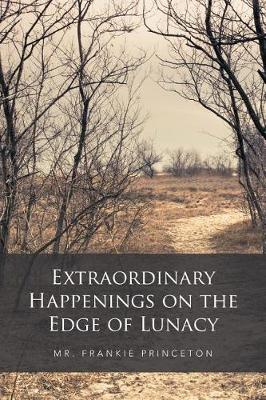 Extraordinary Happenings on the Edge of Lunacy (Paperback)