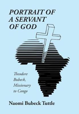 Portrait of a Servant of God: Theodore Bubeck, Missionary to Congo (Hardback)