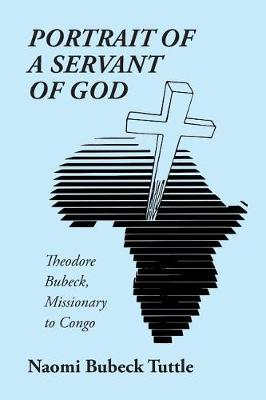Portrait of a Servant of God: Theodore Bubeck, Missionary to Congo (Paperback)
