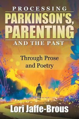 Processing Parkinson's, Parenting and the Past: Through Prose and Poetry (Paperback)