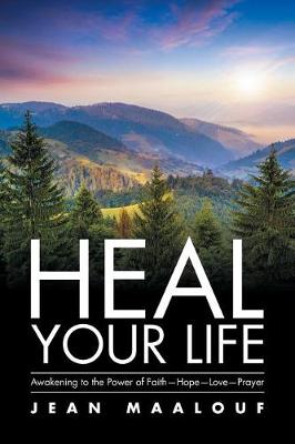 Heal Your Life: Awakening to the Power of Faith-Hope-Love-Prayer (Paperback)