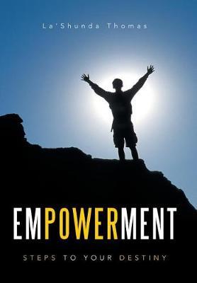 Empowerment: Steps to Your Destiny (Hardback)