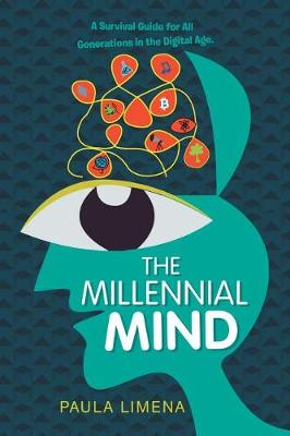 The Millennial Mind: A Survival Guide for All Generations in the Digital Age. (Paperback)