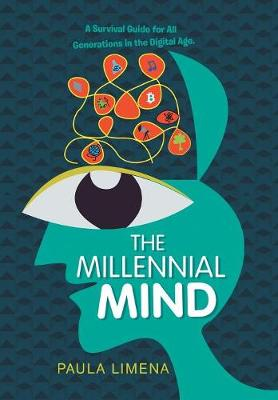 The Millennial Mind: A Survival Guide for All Generations in the Digital Age. (Hardback)