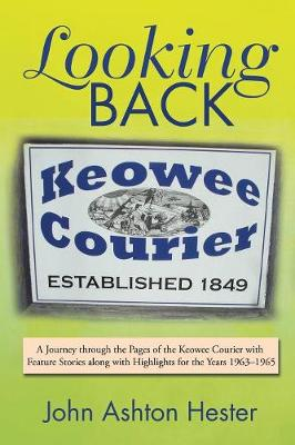 Looking Back: A Journey Through the Pages of the Keowee Courier with Feature Stories Along with Highlights for the Years 1963-1965 (Paperback)
