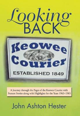 Looking Back: A Journey Through the Pages of the Keowee Courier with Feature Stories Along with Highlights for the Years 1963-1965 (Hardback)