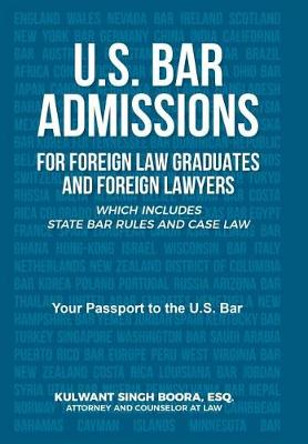 U.S. Bar Admissions for Foreign Law Graduates and Foreign Lawyers: Which Includes State Bar Rules and Case Law (Hardback)