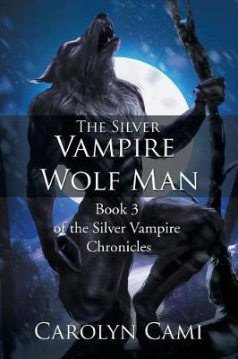 The Silver Vampire - Wolf Man: Book 3 of the Silver Vampire Chronicles (Paperback)