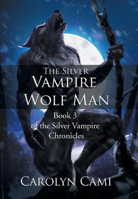 The Silver Vampire - Wolf Man: Book 3 of the Silver Vampire Chronicles (Hardback)