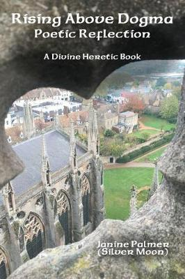 Rising Above Dogma-Poetic Reflection: A Divine Heretic Book (Paperback)