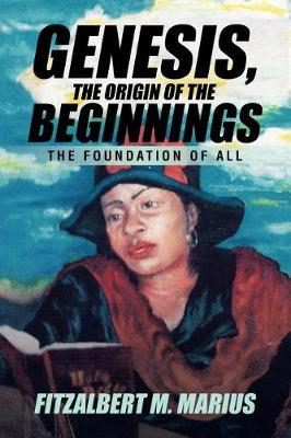 Genesis, the Origin of the Beginnings: The Foundation of All (Paperback)